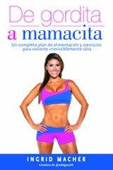 De gordita a mamacita / From Fat to Fab | Ingrid Macher |