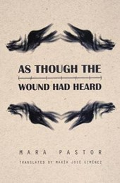 As Though the Wound Had Heard