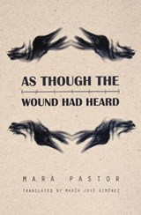 As Though the Wound Had Heard | Mara Pastor |