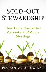 Sold-Out Stewardship | Major A. Stewart |