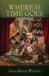 Where the Time Goes | Gale Renee Walden |