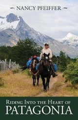 Riding into the Heart of Patagonia | Nancy Pfeiffer |
