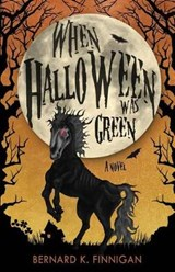 When Halloween Was Green | Bernard Keith Finnigan |