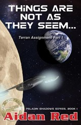 Terran Assignment: Things Are Not as They Seem (Paladin Shadows, #1) | Aidan Red |
