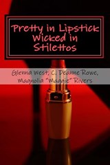 "Pretty in Lipstick Wicked in Stilettos | Glenna West ; C. Deanne Rowe ; Magnolia ""maggie"" Rivers 