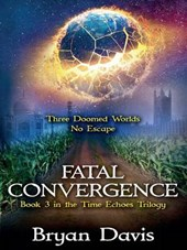 Fatal Convergence (Time Echoes Trilogy V3)