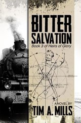 Bitter Salvation (Heirs of Glory, #3) | Tim A. Mills |