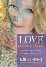 Love Never Dies - A Psychic Artist Illustrates True Stories of the Afterlife | Jane de Forest |
