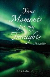 Your Moments for My Thoughts | Z. S. K. LyPorLe'i |