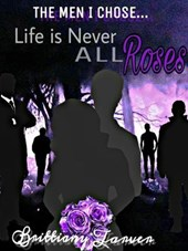 The Men I Chose....Life is Never All Roses | Brittiany Tarver |