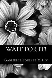 Wait for It! | Gabrielle Foushee |