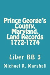 Prince George's County, Maryland, Land Records 1772-1774 | Michael R. Marshall |