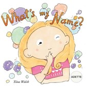 What's My Name? Adette | Tiina Walsh |
