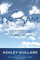 DR3AM:  The Spiritual Pathway to Success | Ashley Guillard |
