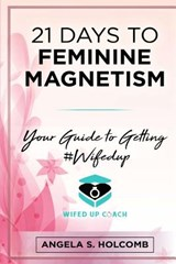 21 Days to Feminine Magnetism | Angela S. Holcomb |