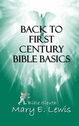 Back to First Century Bible Basics | Mary E. Lewis |