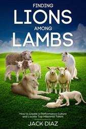Finding Lions among Lambs (Guru Leadership Series)
