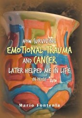 How Surviving Emotional Trauma and Cancer Later Helped Me in Life in Prose