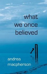 What We Once Believed | Andrea MacPherson |