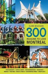 300 Reasons to Love Montreal | Claire Bouchard |