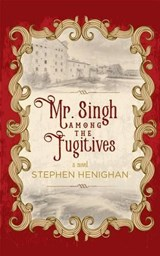 Mr. Singh Among the Fugitives | Stephen Henighan |