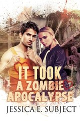 It Took a Zombie Apocalypse | Jessica E. Subject |