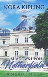 Shadows Upon Netherfield: A Pride and Prejudice Variation | Nora Kipling |