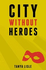 City Without Heroes | Tanya Lisle |