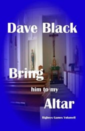 Bring Him to My Altar: Bigboys Games Volume Two | Dave Black |