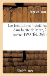 Les Institutions Judiciaires Dans La Cite de Metz, 2 Janvier 1893.