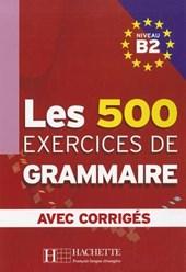Les 500 Exercices de Grammaire, Niveau B2