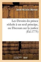Les Devoirs Du Prince Reduits a Un Seul Principe, Ou Discours Sur La Justice