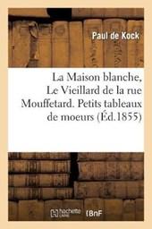 La Maison Blanche, Le Vieillard de La Rue Mouffetard. Petits Tableaux de Moeurs