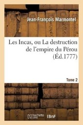Les Incas, Ou La Destruction de L'Empire Du Perou. Tome | Marmontel-J-F |