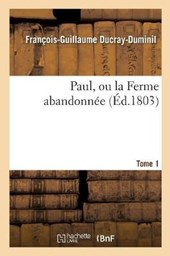Paul, Ou La Ferme Abandonnee. 2e Edition.Tome