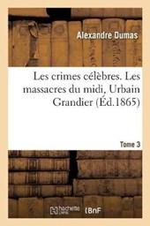 Les Crimes Celebres.Tome 3 Les Massacres Du MIDI, Urbain Grandier