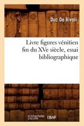 Livre Figures Vénitien Fin Du Xve Siècle, Essai Bibliographique