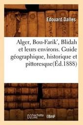 Alger, Bou-Farik', Blidah Et Leurs Environs. Guide Géographique, Historique Et Pittoresque(éd.1888)
