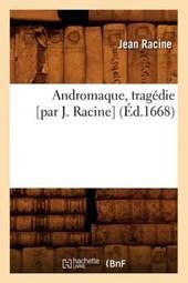 Andromaque, Tragédie [par J. Racine] (Éd.1668)