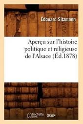 Aperçu Sur l'Histoire Politique Et Religieuse de l'Alsace (Éd.1878)