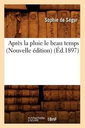 Après La Pluie Le Beau Temps (Nouvelle Édition) (Éd.1897)