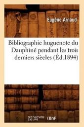 Bibliographie Huguenote Du Dauphiné Pendant Les Trois Derniers Siècles (Éd.1894)