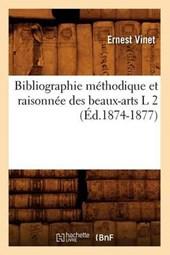 Bibliographie Méthodique Et Raisonnée Des Beaux-Arts L 2 (Éd.1874-1877)