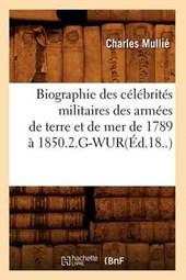 Biographie Des Célébrités Militaires Des Armées de Terre Et de Mer de 1789 À 1850.2.G-Wur(éd.18..)