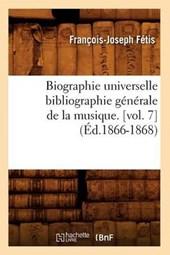 Biographie Universelle Bibliographie Générale de la Musique. [vol. 7] (Éd.1866-1868)