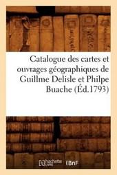 Catalogue Des Cartes Et Ouvrages Géographiques de Guillme DeLisle Et Philpe Buache (Éd.1793)