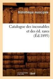 Catalogue Des Incunables Et Des Éd. Rares (Éd.1895)