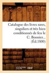 Catalogue Des Livres Rares, Singuliers Et Très Bien Conditionnés de Feu Le C. Bonnier (Éd.1800)