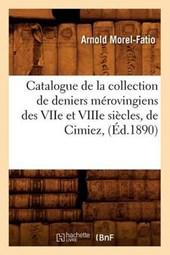 Catalogue de la Collection de Deniers Mérovingiens Des Viie Et Viiie Siècles, de Cimiez, (Éd.1890)