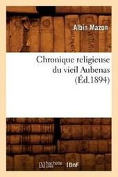 Chronique Religieuse Du Vieil Aubenas (Éd.1894)